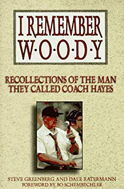 I Remember Woody: Recollections of the Man They Called Coach Hayes 9781570281396