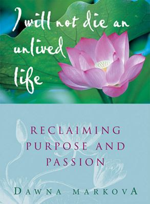I Will Not Die an Unlived Life: Reclaiming Purpose and Passion 9781573241014