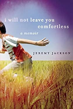 I Will Not Leave You Comfortless: A Memoir 9781571313324