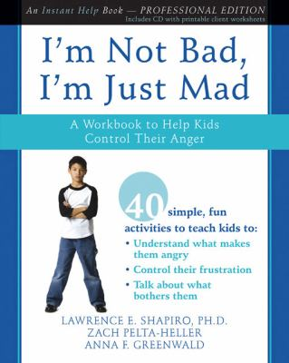 I'm Not Bad, I'm Just Mad: A Workbook to Help Kids Control Their Anger [With CDROM] 9781572246652