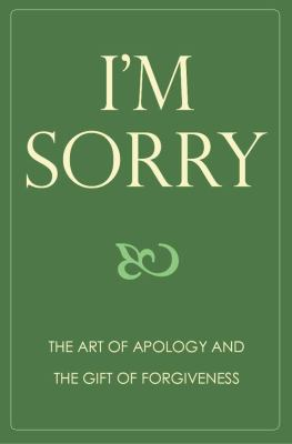 I'm Sorry: The Art of Apology and the Gift of Forgiveness 9781578264131