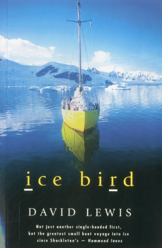 Ice Bird: The Classic Story of the First Single-Handed Voyage to Antarctica 9781574091519
