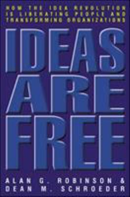 Ideas Are Free: How the Idea Revolution Is Liberating People and Transforming Organizations 9781576753743