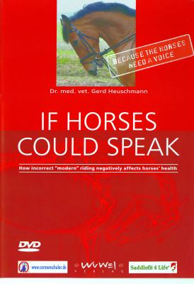 If Horses Could Speak: How Incorrect Modern Riding Negatively Affects Horses' Health 9781570764431