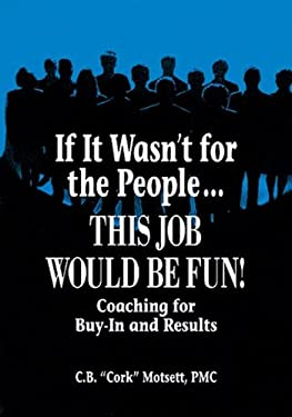 If It Wasn't for the People This Job Would Be Fun!: Coaching for Buy-In and Results 9781574442021