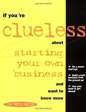 If You're Clueless about Starting Your Own Business and Want to Know More 9781574100938