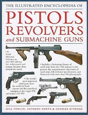 The Illustrated Encyclopedia of Pistols Revolvers and Submachine Guns 9781572155954