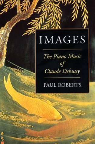 Images: The Piano Music of Claude Debussy Paperback 9781574670684