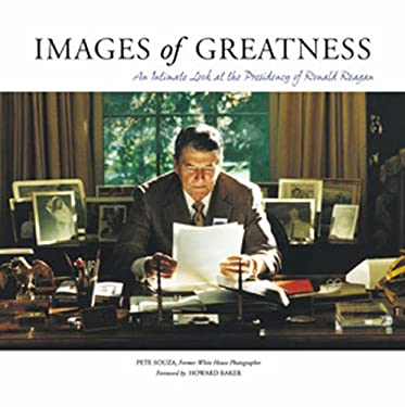Images of Greatness: An Intimate Look at the Presidency of Ronald Reagan 9781572437012