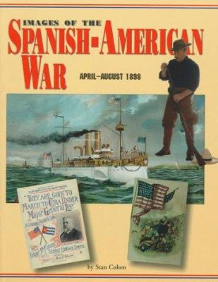 Images of the Spanish-American War, April-August 1898 9781575100319