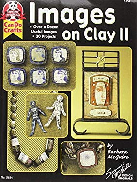 Images on Clay 2: Over a Dozen Useful Images, 30 Projects 9781574214642