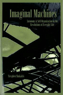 Imaginal Machines: Autonony & Self-Organization in the Revolutions of Everyday Life 9781570272080