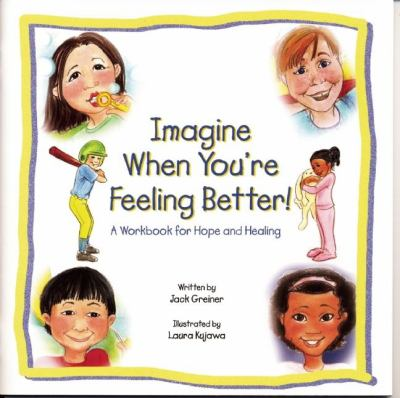 Imagine When You're Feeling Better!: A Workbook for Hope and Healing 9781578603121