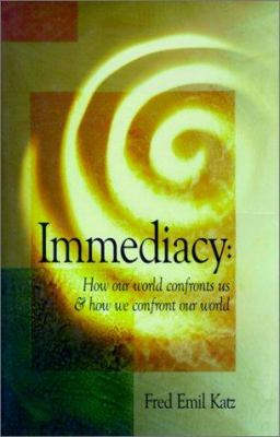 Immediacy: How Our World Confronts Us & How We Confront Our World 9781571971845