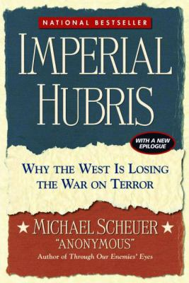 Imperial Hubris: Why the West Is Losing the War on Terror 9781574888492