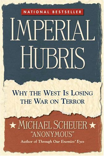 Imperial Hubris: Why the West Is Losing the War on Terror 9781574888621