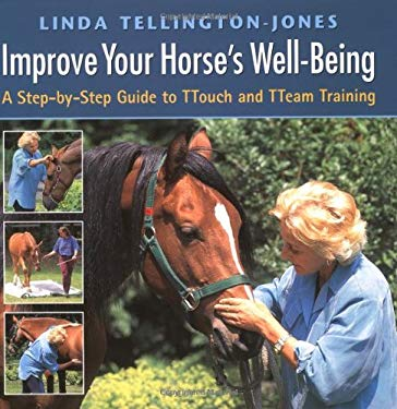 Improve Your Horse's Well-Being: A Step-By-Step Guide to Ttouch and Tteam Training 9781570761331