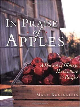 In Praise of Apples: A Harvest of History, Horticulture & Recipes 9781579901240