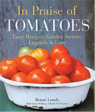 In Praise of Tomatoes: Tasty Recipes, Garden Secrets, Legends & Lore 9781579904210