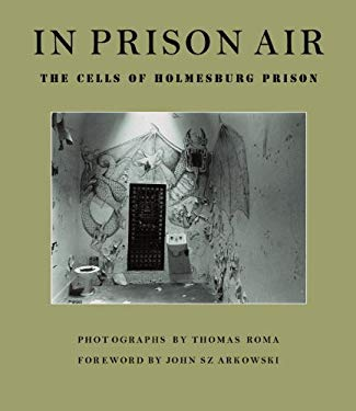 In Prison Air: The Cells of Holmesburg Prison 9781576872574