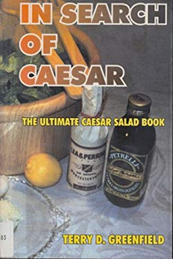 In Search of Caesar: The Ultimate Caesar Salad Book 9781570900143