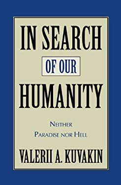 In Search of Our Humanity: Neither Paradise Nor Hell 9781573928854