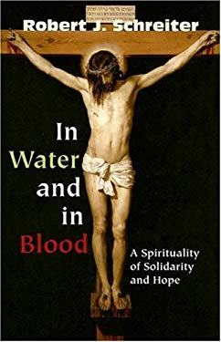 In Water and in Blood: A Spirituality of Solidarity and Hope 9781570757075