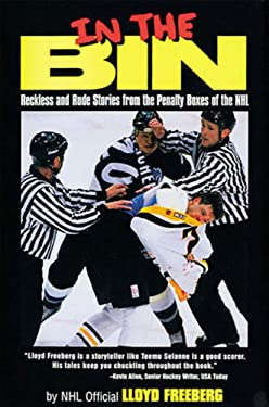 In the Bin: Reckless & Rude Stories Form the Penalty Boxes of the NHL 9781572434424