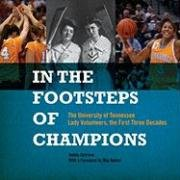 In the Footsteps of Champions: The University of Tennessee Lady Volunteers, the First Three Decades 9781572336391