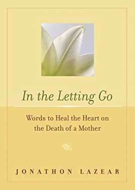 In the Letting Go: Words to Heal the Heart on the Death of a Mother 9781573242523
