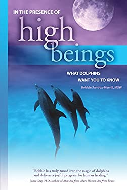 In the Presence of High Beings: What Dolphins Want You to Know 9781571781796