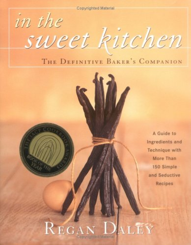 In the Sweet Kitchen: The Definitive Baker's Companion 9781579652081