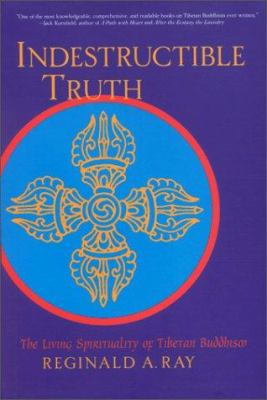 Indestructible Truth: The Living Spirituality of Tibetan Buddhism 9781570621666