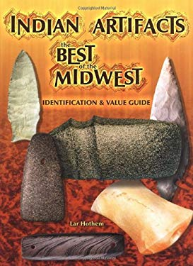 Indian Artifacts: The Best of the Midwest Identification and Value Guide 9781574323900