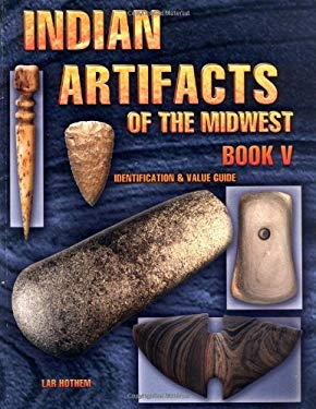Indian Artifacts of the Midwest: Identification & Value Guide 9781574323269
