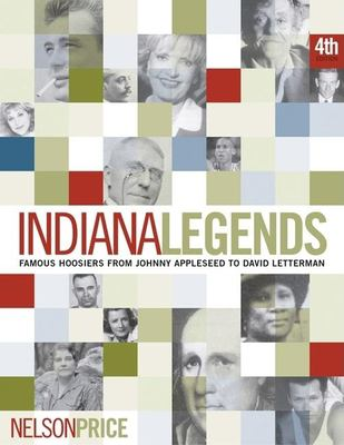 Indiana Legends: Famous Hoosiers from Johnny Appleseed to David Letterman 9781578601868