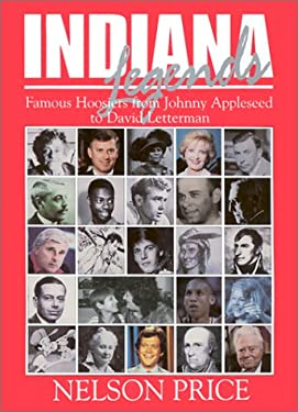 Indiana Legends: Famous Hoosiers from Johnny Appleseed to David Letterman 9781578600069