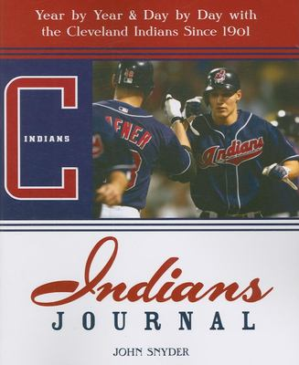 Indians Journal: Year by Year & Day by Day with the Cleveland Indians Since 1901 9781578603084