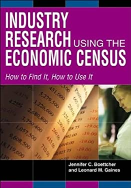 Industry Research Using the Economic Census: How to Find It, How to Use It 9781573563512