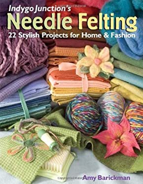 Indygo Junction's Needle Felting: 22 Stylish Projects for Home & Fashion 9781571203793
