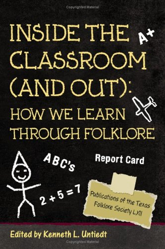 Inside the Classroom (and Out): How We Learn Through Folklore 9781574412024