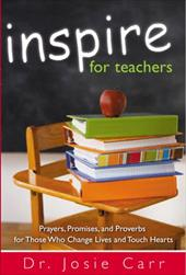 Inspire for Teachers: Prayers Promises, and Proverbs for