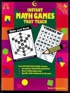 Instant Math Games That Teach: 38 Hands-On Math Games 9781574710984