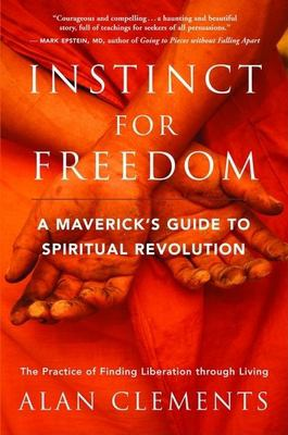 Instinct for Freedom: A Maverick's Guide to Spiritual Revolution 9781577315391