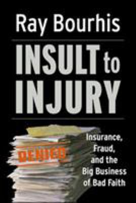 Insult to Injury: Insurance, Fraud, and the Big Business of Bad Faith 9781576753491