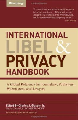 International Libel and Privacy Handbook: A Global Reference for Journalists, Publishers, Webmasters, and Lawyers 9781576601884