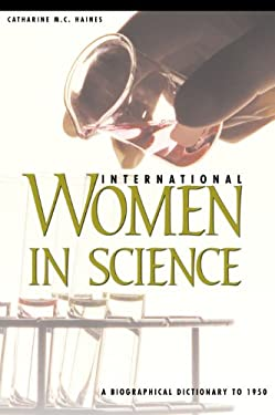 International Women in Science: A Biographical Dictionary to 1950 9781576070901