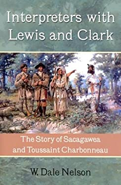 Interpreters with Lewis and Clark: The Story of Sacagawea and Toussaint Charbonneau 9781574411652