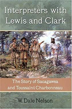Interpreters with Lewis and Clark: The Story of Sacagawea and Toussaint Charbonneau 9781574411812