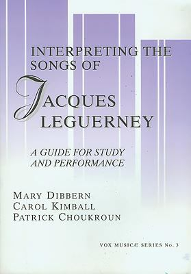 Interpreting the Songs of Jacques Leguerney: A Guide for Study and Performance 9781576470169